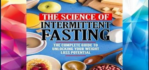 the science of intermittent fasting the complete guide to unlocking your weight loss potential